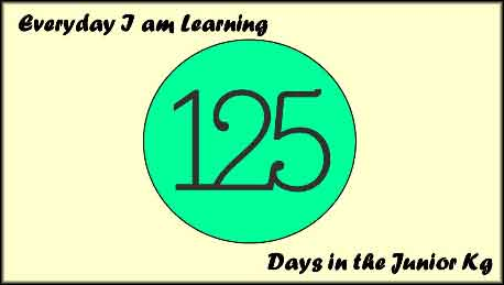 125 days in the Jr. Kg.